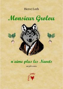Monsieur Grolou n'aime plus les Navets - Hervé Loth